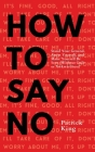 How To Say No: Stand Your Ground, Assert Yourself, and Make Yourself Be Seen Cover Image