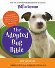 Petfinder.com The Adopted Dog Bible: Your One-Stop Resource for Choosing, Training, and Caring for Your Sheltered or Rescued Dog Cover Image