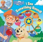 Blippi: I See Something Round (8x8 with Flaps) Cover Image