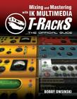 Mixing and Mastering with IK Multimedia T-RackS: The Official Guide Cover Image