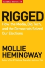 Rigged: How the Media, Big Tech, and the Democrats Seized Our Elections Cover Image