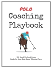 Polo Coaching Playbook: 100 Blank Templates for your Winning Plays, Drills and Training in a single Note Book Cover Image