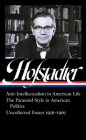 Richard Hofstadter: Anti-Intellectualism in American Life, The Paranoid Style in American Politics, Uncollected Essays 1956-1965 (LOA #330) Cover Image