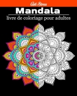 Mandala livre de coloriage pour adultes: 60 Mandalas Anti-stress Magnifiques Mandalas à Colorier, livre coloriage Adulte mandala - Livre de coloriage Cover Image
