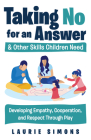 Taking No for an Answer and Other Skills Children Need: Developing Empathy, Cooperation, and Respect Through Play Cover Image