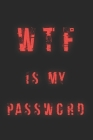 WTF is my Password: Your best cyber Password Book / Password Login Information / Log Book / Password Organizer / Funny Gift Cover Image