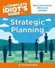 The Complete Idiot's Guide to Strategic Planning: Boost Your Business with Proven Strategies Cover Image