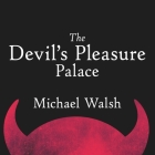 The Devil's Pleasure Palace Lib/E: The Cult of Critical Theory and the Subversion of the West Cover Image