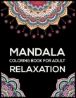 Mandala Coloring Book For Adult Relaxation: More Than 50 Beautiful Stress Relieving Mandala Designs Cover Image