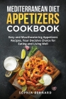 Mediterranean Diet Appetizers Cookbook: Easy and Mouthwatering Appetizers Recipes, Your Decisive Choice for Eating and Living Well Cover Image