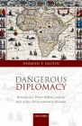 Dangerous Diplomacy: Bureaucracy, Power Politics, and the Role of the Un Secretariat in Rwanda Cover Image