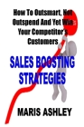 Sales Boosting Strategies: How To Outsmart Not Outspend And Yet Win Your Competitor's Customers Cover Image