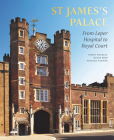 St James's Palace: From Leper Hospital to Royal Court Cover Image