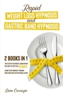 Rapid Weight Loss Hypnosis and Gastric Band Hypnosis, 2 Books in 1: The Effective Method of Losing Weight Healthily in Less than 10 Days. Learn to Eat Cover Image