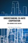 Understanding Eu-NATO Cooperation: How Member-States Matter (Routledge Studies in European Security and Strategy) Cover Image