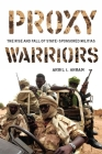 Proxy Warriors: The Rise and Fall of State-Sponsored Militias Cover Image