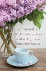 A Journal of GOD'S Intimate Love in Marriage to an Unfaithful Spouse Cover Image