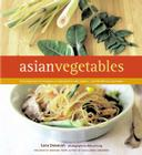 Asian Vegetables: From Long Beans to Lemongrass, A Simple Guide to Asian Produce Plus 50 Delicious, Easy Recipes Cover Image