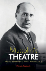 Mussolini's Theatre: Fascist Experiments in Art and Politics Cover Image