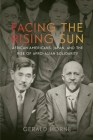 Facing the Rising Sun: African Americans, Japan, and the Rise of Afro-Asian Solidarity Cover Image
