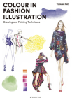 Colour in Fashion Illustration: Drawing and Painting Techniques Cover Image
