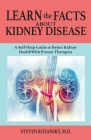 Learn the Facts about Kidney Disease: A Self-Help Guide to Better Kidney Health with Proven Therapies Cover Image