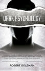 Dark Psychology: Uncover the Secrets to Defend Yourself Against Mind Control, Deception, Brainwashing, and Covert NLP. Master How to An Cover Image