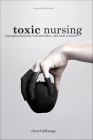 Toxic Nursing, Second Edition: Managing Bullying, Bad Attitudes, and Total Turmoil Cover Image