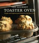 The Gourmet Toaster Oven: Simple and Sophisticated Meals for the Busy Cook Cover Image