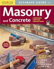 Ultimate Guide to Masonry and Concrete: Design, Build, Maintain (Ultimate Guide To... (Creative Homeowner)) Cover Image