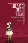 Miracle Child: The Journey of a Young Holocaust Survivor (Holocaust: History and Literature) Cover Image