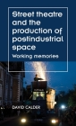 Street theatre and the production of postindustrial space: Working memories Cover Image