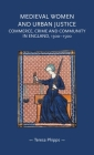 Medieval Women and Urban Justice: Commerce, Crime and Community in England, 1300-1500 (Gender in History) Cover Image