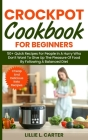 Crockpot Cookbook for Beginners: 50+ Quick Recipes For People In A Hurry Who Don't Want To Give Up The Pleasure Of Food By Following A Balanced Diet. Cover Image
