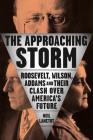 The Approaching Storm: Roosevelt, Wilson, Addams, and Their Clash Over America's Future Cover Image