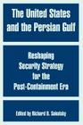 The United States and the Persian Gulf: Reshaping Security Strategy for the Post-Containment Era Cover Image