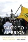 Back to America: Identity, Political Culture, and the Tea Party Movement (Anthropology of Contemporary North America) Cover Image