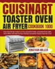 Cuisinart Toaster Oven Air Fryer Cookbook 1000: Easy Tasty Recipes Guide to air fry, convection bake, convection broil, bake, broil, Warm and toast by Cover Image