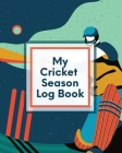 My Cricket Season Log Book: For Players Coaches Outdoor Sports Cover Image