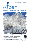 Aspen and the American Dream: How One Town Manages Inequality in the Era of Supergentrification Cover Image