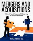 Mergers and Acquisitions: A Universal Process for Analyzing any M&A Contract Using Ten and Only Ten Basic Questions Cover Image