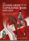 The Danish Army of the Napoleonic Wars 1801-1814, Organisation, Uniforms & Equipment Volume 2: Cavalry and Artillery (From Reason to Revolution) Cover Image