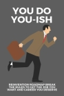 You Do You-ish: Reinvention Roadmap Break The Rules To Get The Job You Want And Career You Deserve: You Do Youish Cover Image