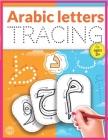 Arabic Letters Tracing: Arabic Alphabet Handwriting Practice Workbook, Arabic alphabet tracing, Arabic letters for kids ages 3+, Arabic learni Cover Image