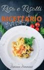 Riso e Risotti Ricettario: Squisite Ricette Italiane di Riso e Risotti. Primi Piatti, Insalate di Riso, alla Marinara e Arancini Siciliani. Rice Cover Image