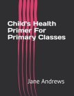 Child's Health Primer For Primary Classes Cover Image
