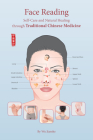 Face Reading: Self-Care and Natural Healing through Traditional Chinese Medicine Cover Image
