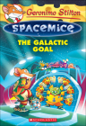 Galactic Goal (Geronimo Stilton: Spacemice #4) Cover Image