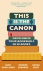 The is the Canon: Decolonize Your Bookshelves in 50 Books Cover Image
