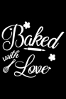 Baked With Love: 100 Pages 6'' x 9'' Recipe Log Book Tracker - Best Gift For Cooking Lover Cover Image